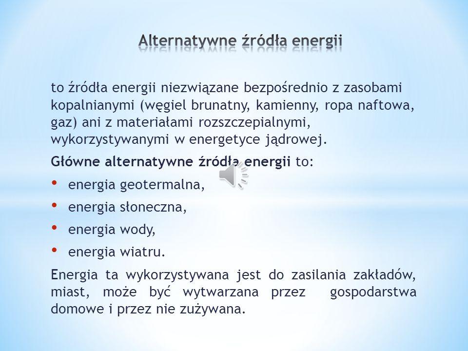 to źródła energii niezwiązane bezpośrednio z zasobami kopalnianymi (węgiel brunatny, kamienny, ropa naftowa, gaz) ani z materiałami rozszczepialnymi,