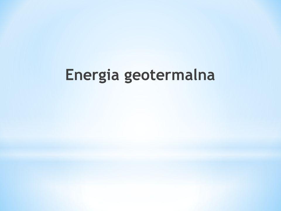 Energia geotermalna – jest wewnętrznym ciepłem Ziemi nagromadzonym w skałach oraz w wodach wypełniających pory i szczeliny skalne.