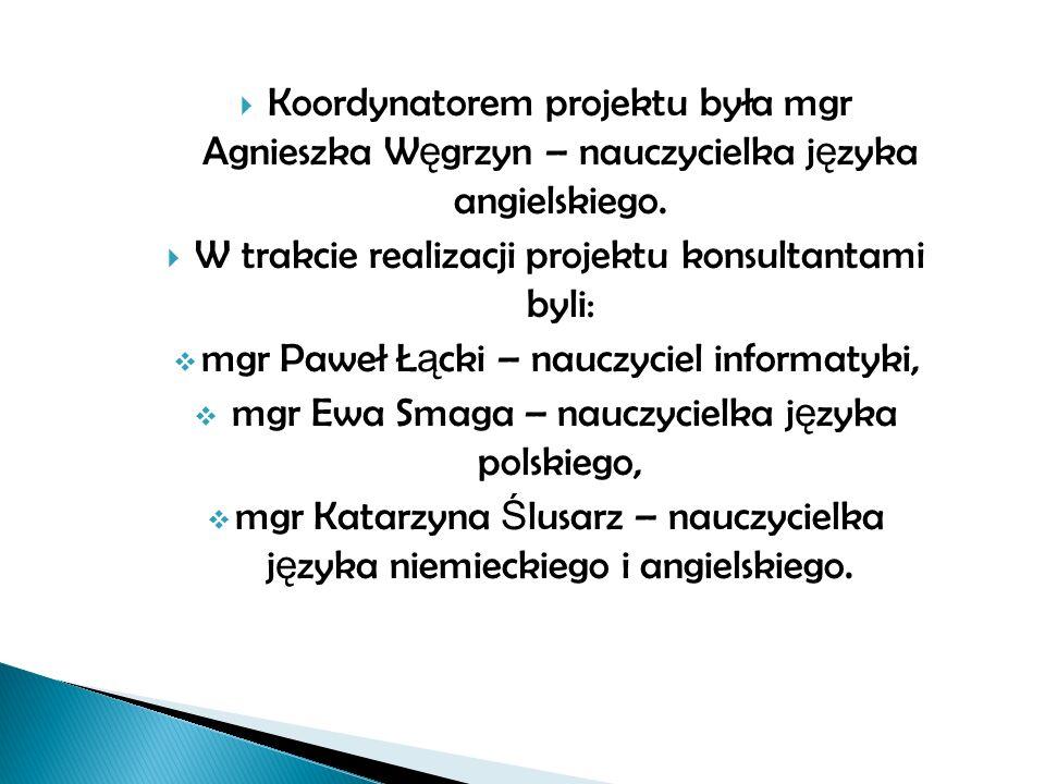 Koordynatorem projektu była mgr Agnieszka W ę grzyn – nauczycielka j ę zyka angielskiego.