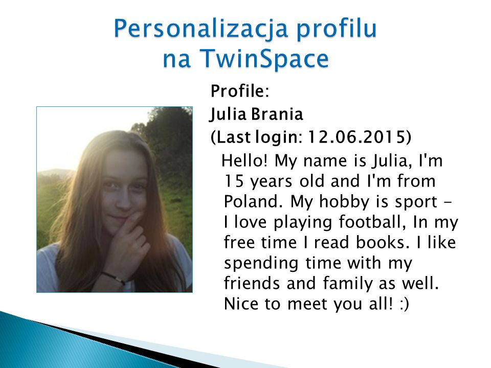 Profile: Julia Brania (Last login: 12.06.2015) Hello.