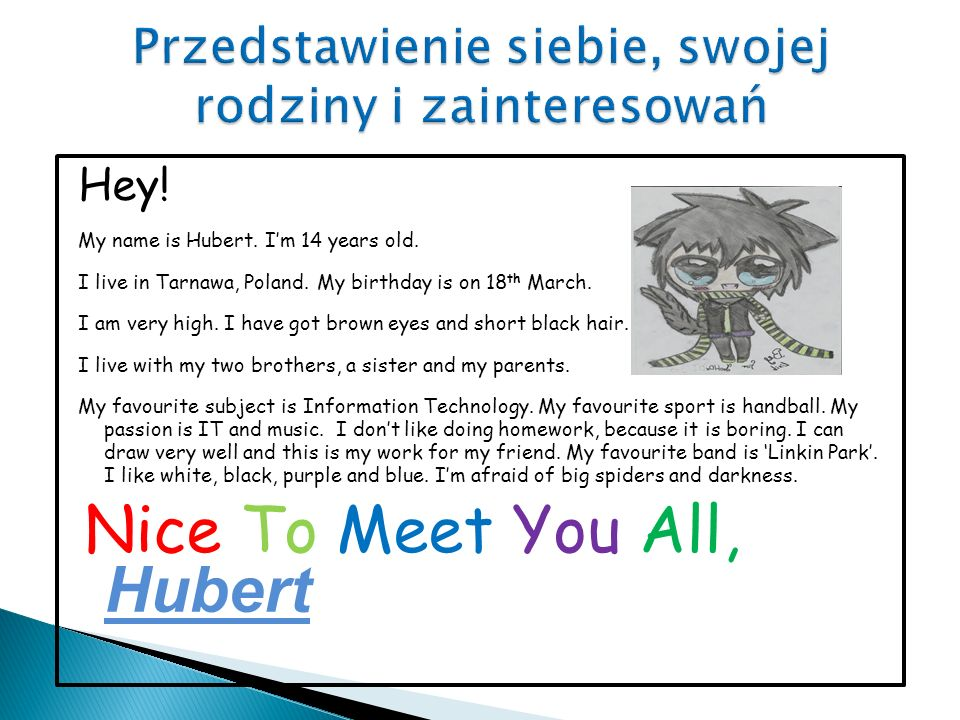 Hey. My name is Hubert. I'm 14 years old. I live in Tarnawa, Poland.