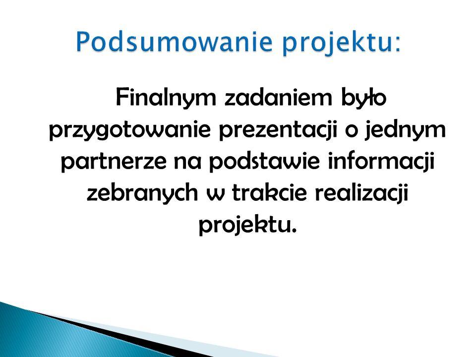 Finalnym zadaniem było przygotowanie prezentacji o jednym partnerze na podstawie informacji zebranych w trakcie realizacji projektu.