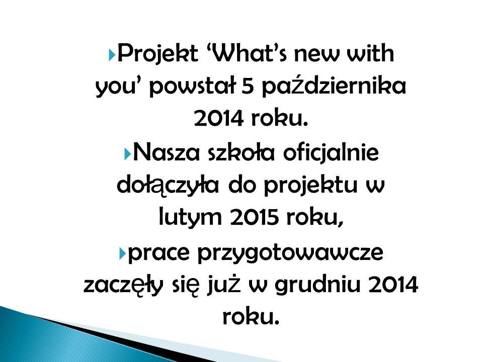  Projekt 'What's new with you' powstał 5 pa ź dziernika 2014 roku.
