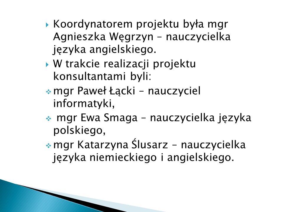  Koordynatorem projektu była mgr Agnieszka Węgrzyn – nauczycielka języka angielskiego.