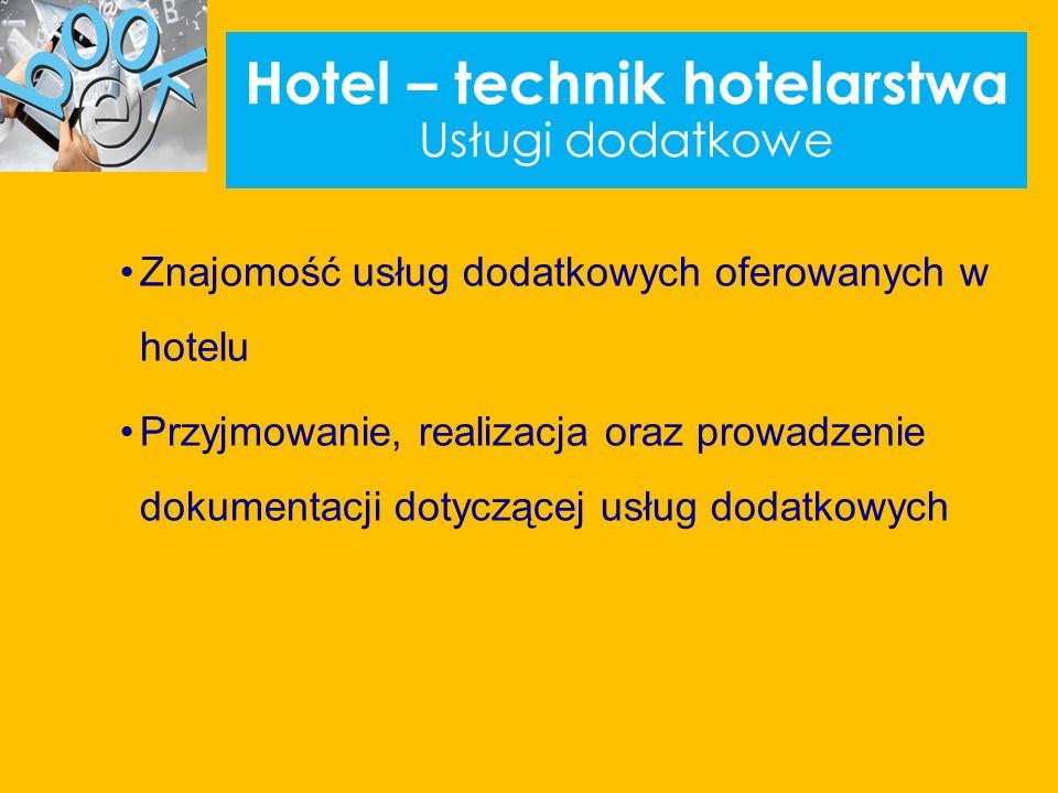 Hotel – technik hotelarstwa Usługi dodatkowe Znajomość usług dodatkowych oferowanych w hotelu Przyjmowanie, realizacja oraz prowadzenie dokumentacji dotyczącej usług dodatkowych