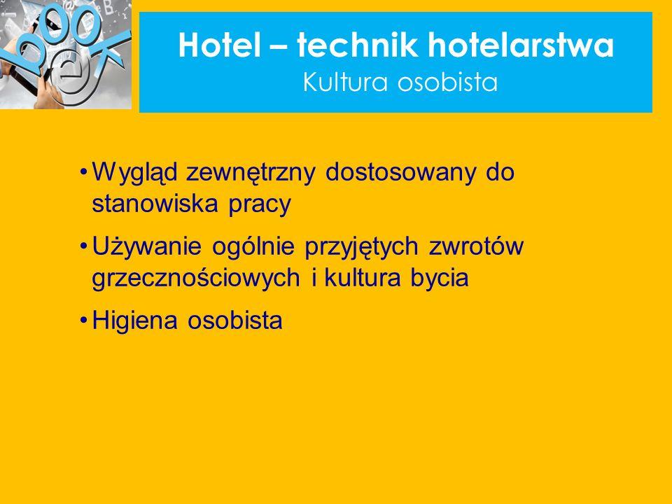 Hotel – technik hotelarstwa Kultura osobista Wygląd zewnętrzny dostosowany do stanowiska pracy Używanie ogólnie przyjętych zwrotów grzecznościowych i kultura bycia Higiena osobista