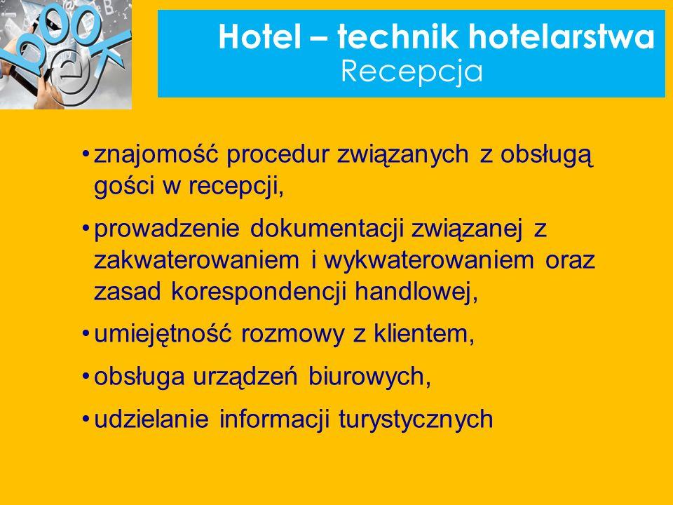Hotel – technik hotelarstwa Recepcja znajomość procedur związanych z obsługą gości w recepcji, prowadzenie dokumentacji związanej z zakwaterowaniem i wykwaterowaniem oraz zasad korespondencji handlowej, umiejętność rozmowy z klientem, obsługa urządzeń biurowych, udzielanie informacji turystycznych