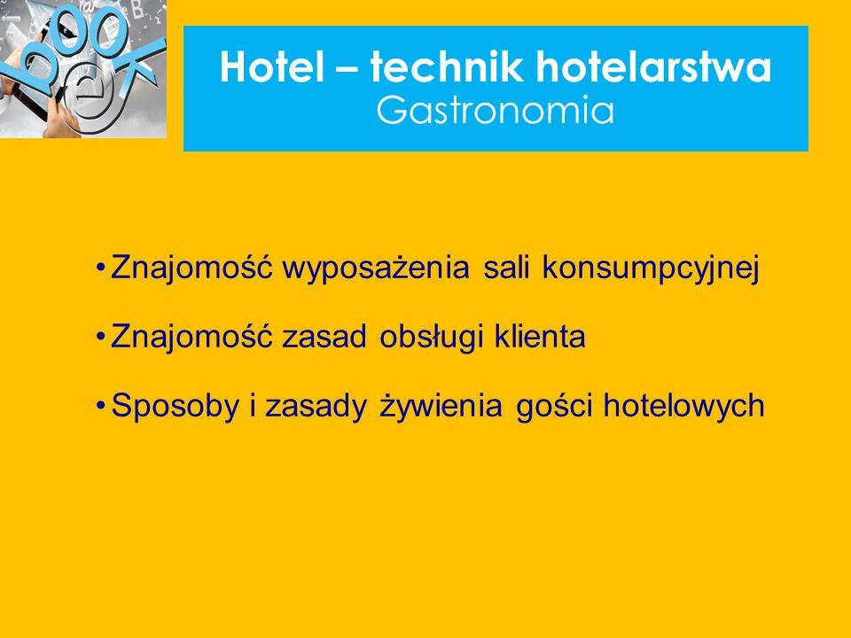 Hotel – technik hotelarstwa Gastronomia Znajomość wyposażenia sali konsumpcyjnej Znajomość zasad obsługi klienta Sposoby i zasady żywienia gości hotelowych