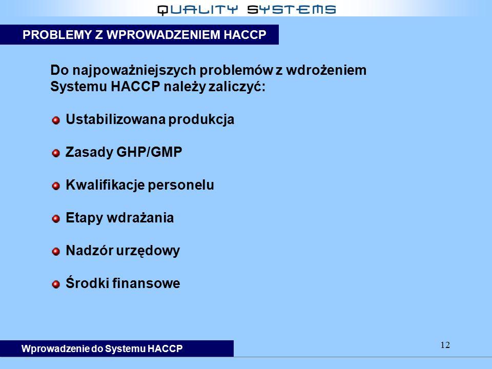 12 Do najpoważniejszych problemów z wdrożeniem Systemu HACCP należy zaliczyć: Ustabilizowana produkcja Zasady GHP/GMP Kwalifikacje personelu Etapy wdr