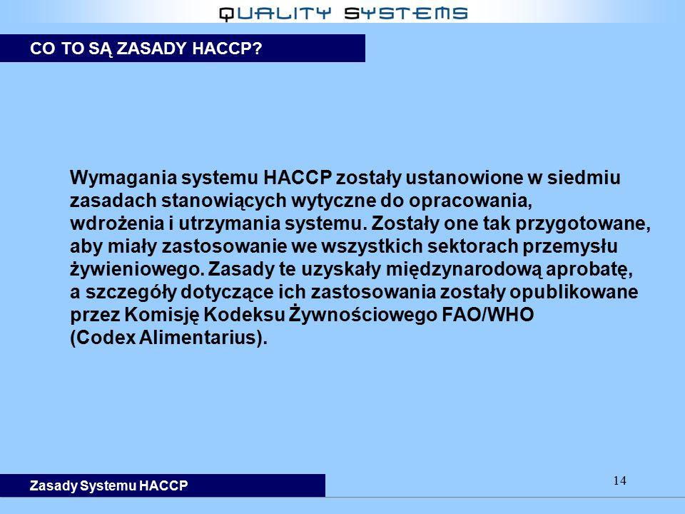 14 Wymagania systemu HACCP zostały ustanowione w siedmiu zasadach stanowiących wytyczne do opracowania, wdrożenia i utrzymania systemu. Zostały one ta