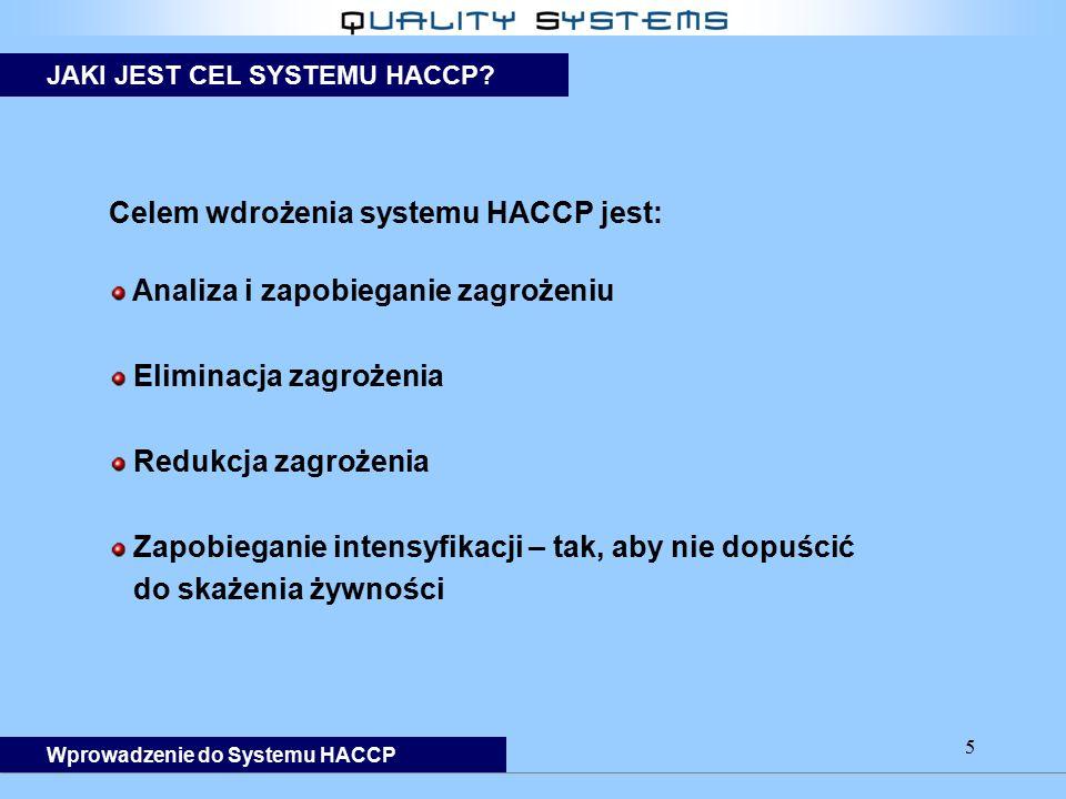 5 Celem wdrożenia systemu HACCP jest: Analiza i zapobieganie zagrożeniu Eliminacja zagrożenia Redukcja zagrożenia Zapobieganie intensyfikacji – tak, a