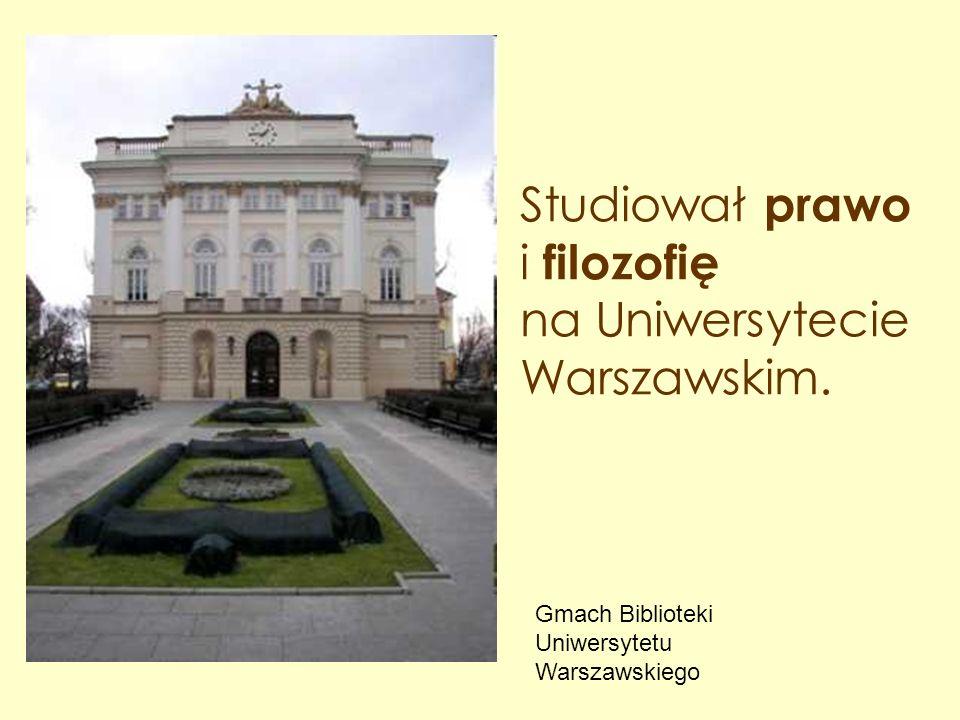 Studiował prawo i filozofię na Uniwersytecie Warszawskim. Gmach Biblioteki Uniwersytetu Warszawskiego