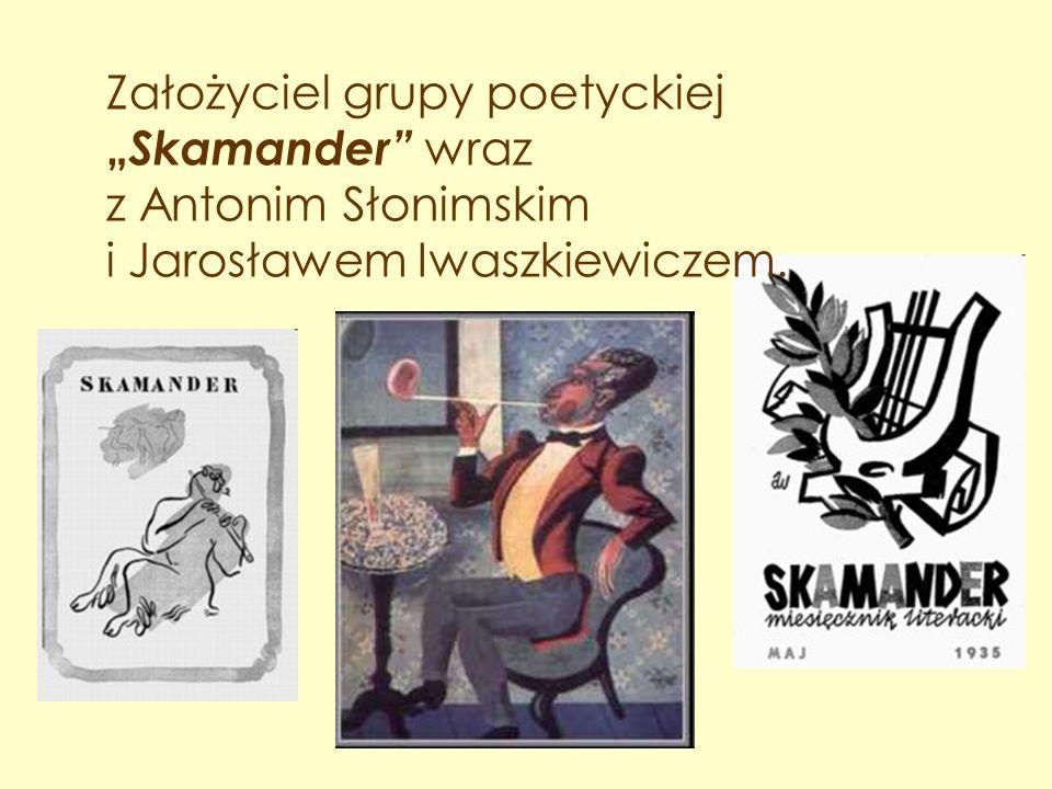 """Założyciel grupy poetyckiej """" Skamander"""" wraz z Antonim Słonimskim i Jarosławem Iwaszkiewiczem."""