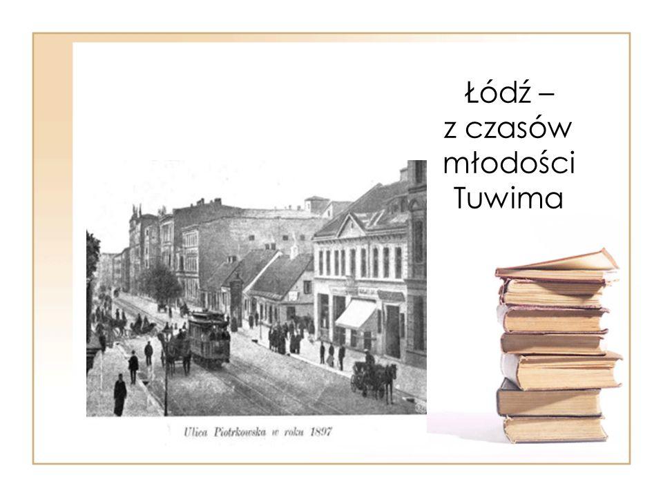 Łódź Niechaj potomni przestaną snuć Domysły w sprawie Tuwima , Bo sam oświadczam: mój gród - to Łódź, To moja kolebka rodzima.