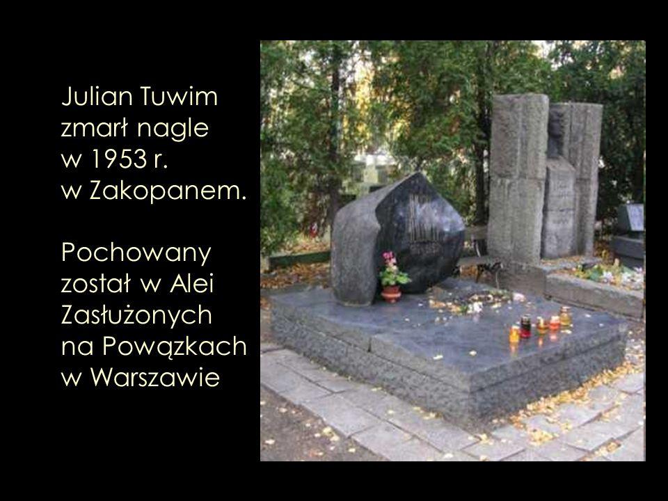 Julian Tuwim zmarł nagle w 1953 r. w Zakopanem. Pochowany został w Alei Zasłużonych na Powązkach w Warszawie