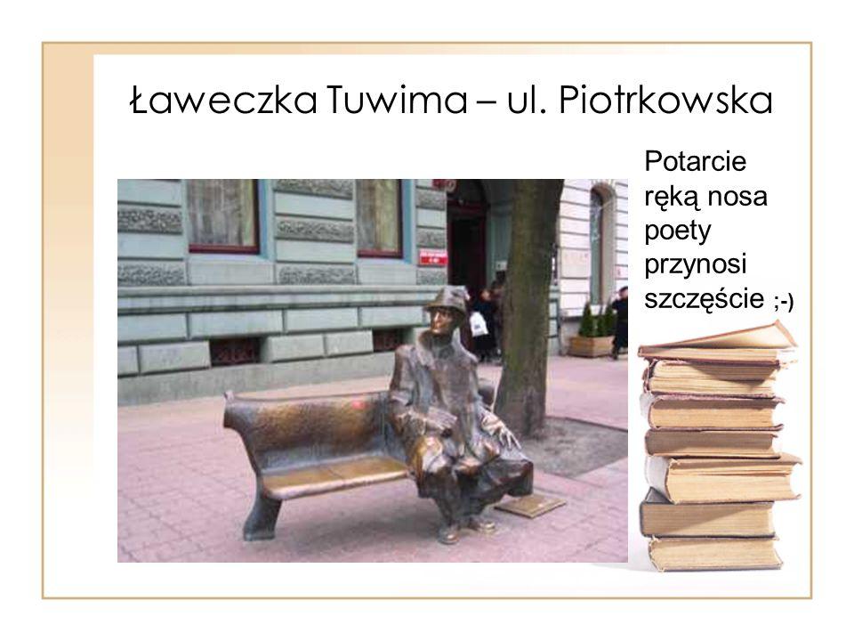 Ławeczka Tuwima – ul. Piotrkowska Potarcie ręką nosa poety przynosi szczęście ;-)