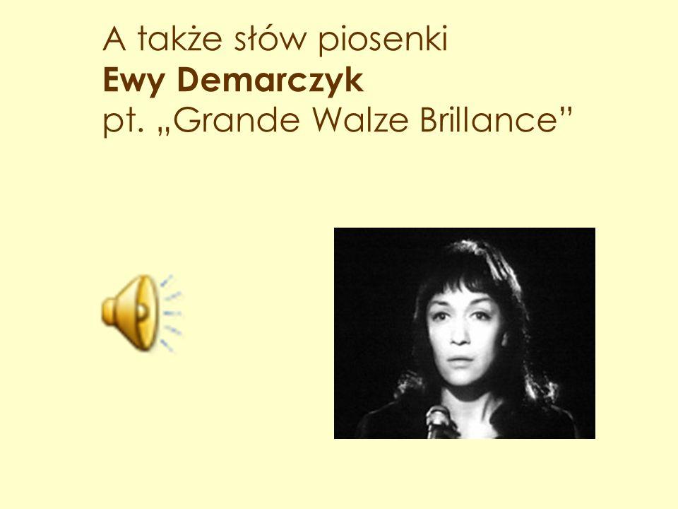 """A także słów piosenki Ewy Demarczyk pt. """"Grande Walze Brillance"""""""