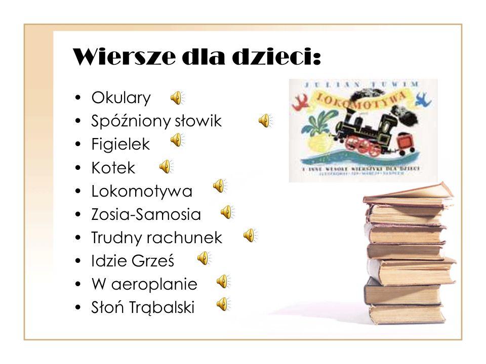 Wiersze dla dzieci: Okulary Spóźniony słowik Figielek Kotek Lokomotywa Zosia-Samosia Trudny rachunek Idzie Grześ W aeroplanie Słoń Trąbalski