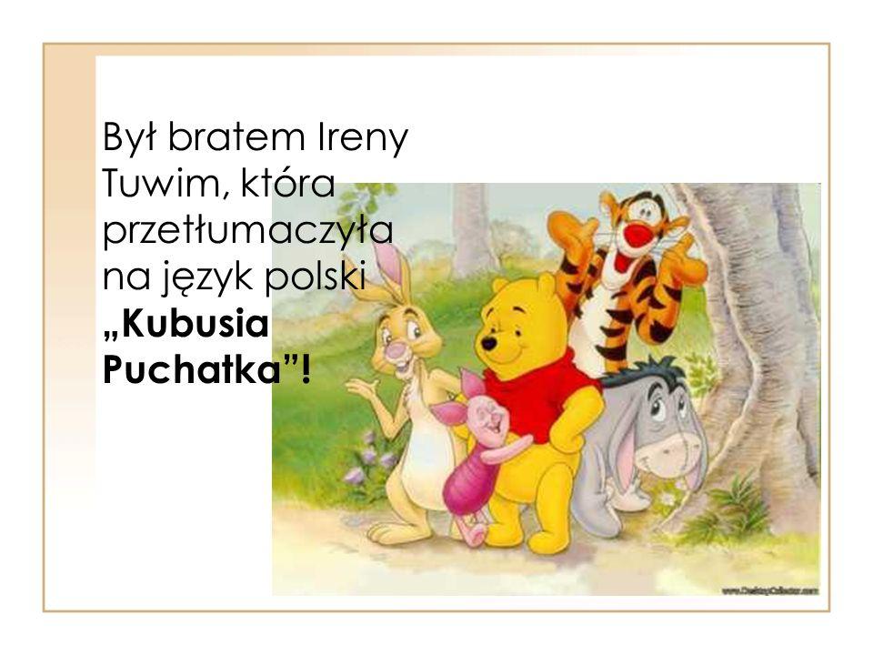 """Był bratem Ireny Tuwim, która przetłumaczyła na język polski """"Kubusia Puchatka""""!"""