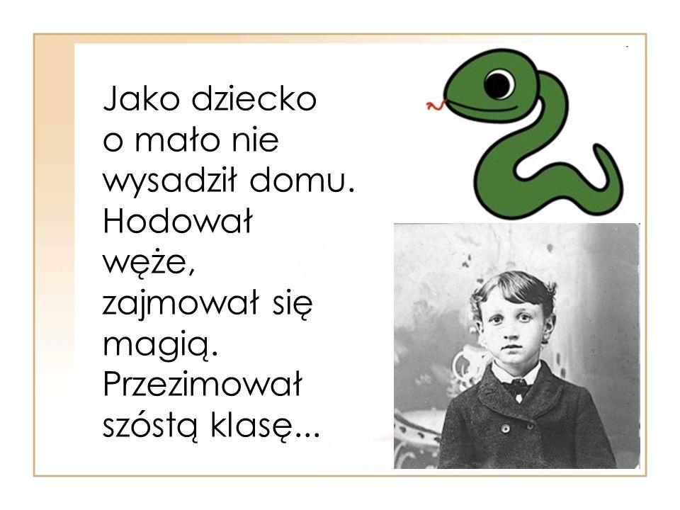 Jako dziecko o mało nie wysadził domu. Hodował węże, zajmował się magią. Przezimował szóstą klasę...
