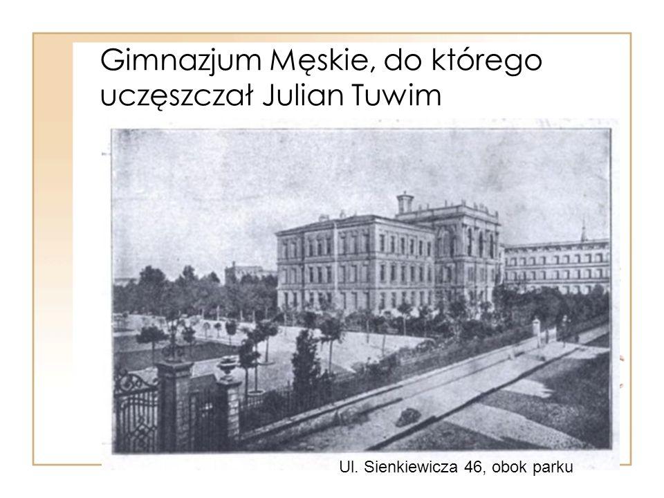 Gimnazjum Męskie, do którego uczęszczał Julian Tuwim Ul. Sienkiewicza 46, obok parku