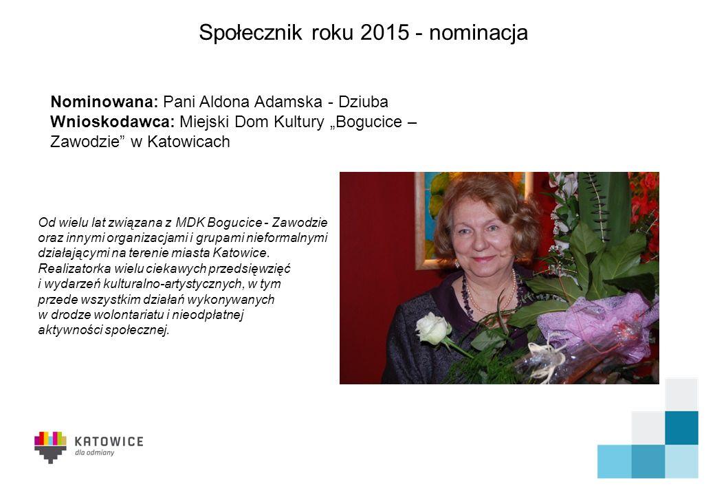 Społecznik roku 2015 - nominacja Od ponad 50 lat związany jest z Orkiestra Dęta,,Katowice , od 38 lat jest jej szefem, dyrygentem i kapelmistrzem.