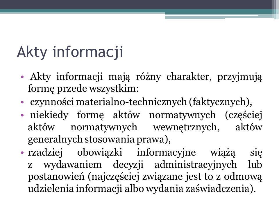 Akty informacji Akty informacji mają różny charakter, przyjmują formę przede wszystkim: czynności materialno-technicznych (faktycznych), niekiedy form