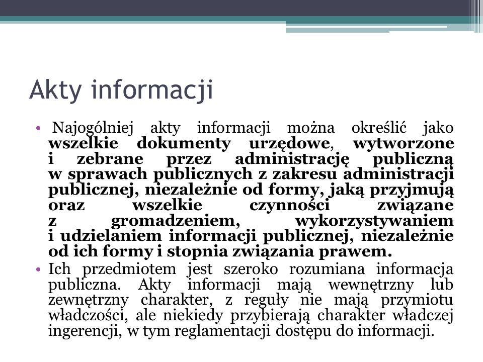 Akty informacji Najogólniej akty informacji można określić jako wszelkie dokumenty urzędowe, wytworzone i zebrane przez administrację publiczną w spra