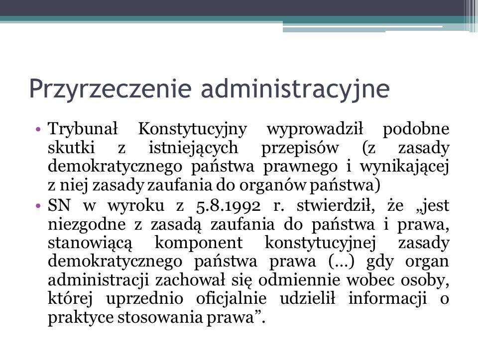 Przyrzeczenie administracyjne Trybunał Konstytucyjny wyprowadził podobne skutki z istniejących przepisów (z zasady demokratycznego państwa prawnego i
