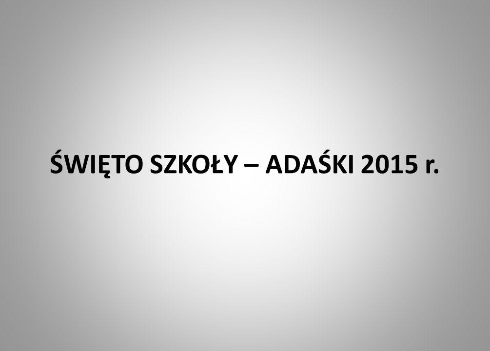 ŚWIĘTO SZKOŁY – ADAŚKI 2015 r.