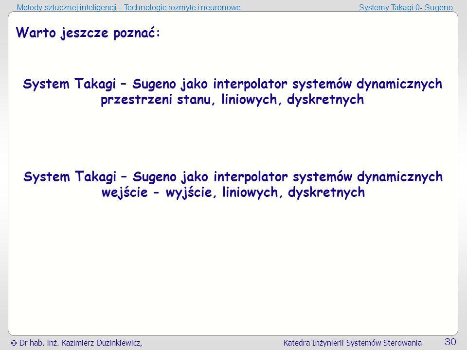  Dr hab. inż. Kazimierz Duzinkiewicz, Katedra Inżynierii Systemów Sterowania 30 Metody sztucznej inteligencji – Technologie rozmyte i neuronoweSystem