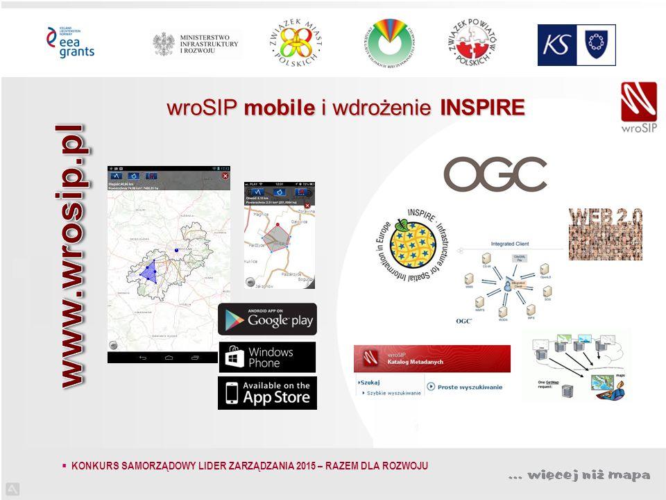 wroSIP mobile i wdrożenie INSPIRE  KONKURS SAMORZĄDOWY LIDER ZARZĄDZANIA 2015 – RAZEM DLA ROZWOJU