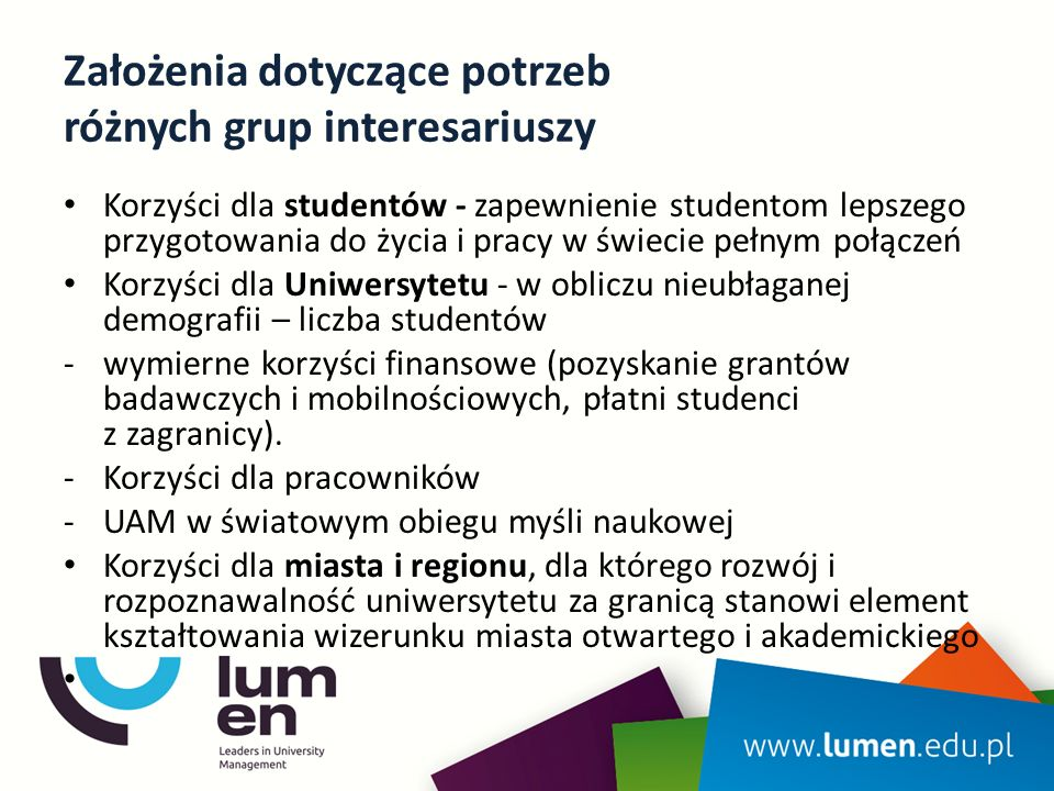 Harmonogram projektu Uchwalenie Strategii rozwoju UAM Przyjęcie horyzontalnej Strategii Internacjonalizacji UAM - …The entire community of Adam Mickiewicz University in Poznan, including its senior officers, realizes that in the reality of a global village, internationalization is not an activity, that needs to be consciously pursued, but it is a fact of academic life and the challenge that we are facing on a daily basis -We recognized this challenge and put in effect a series of steps with the aim of increasing the international perception of the university in all of its major areas: research, teaching and mobility and relations to the local and global communities…