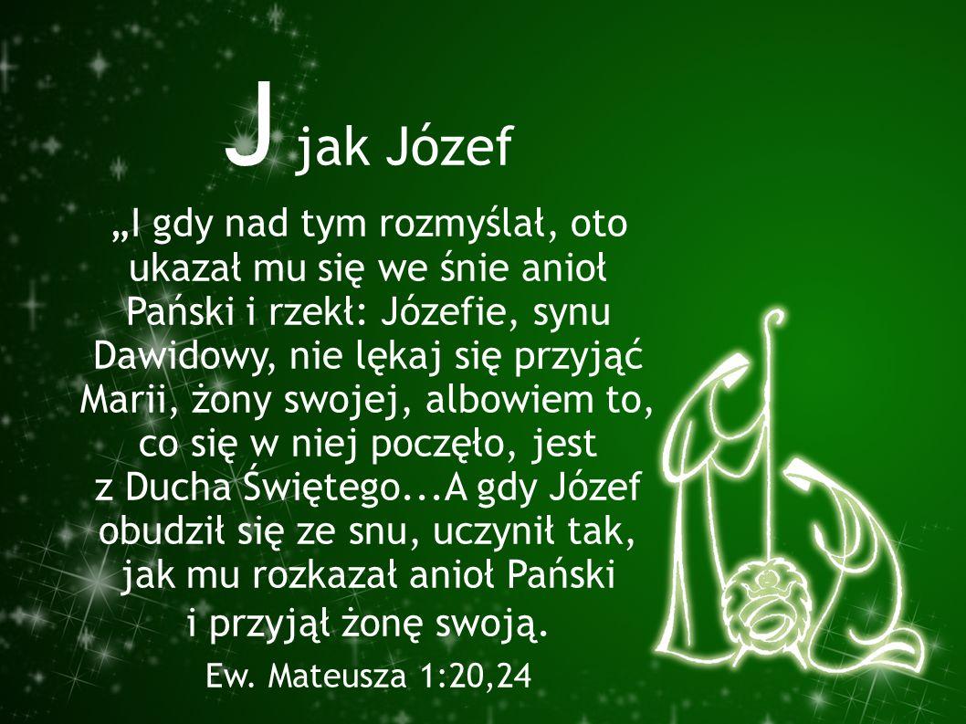 """J jak Józef """"I gdy nad tym rozmyślał, oto ukazał mu się we śnie anioł Pański i rzekł: Józefie, synu Dawidowy, nie lękaj się przyjąć Marii, żony swojej"""