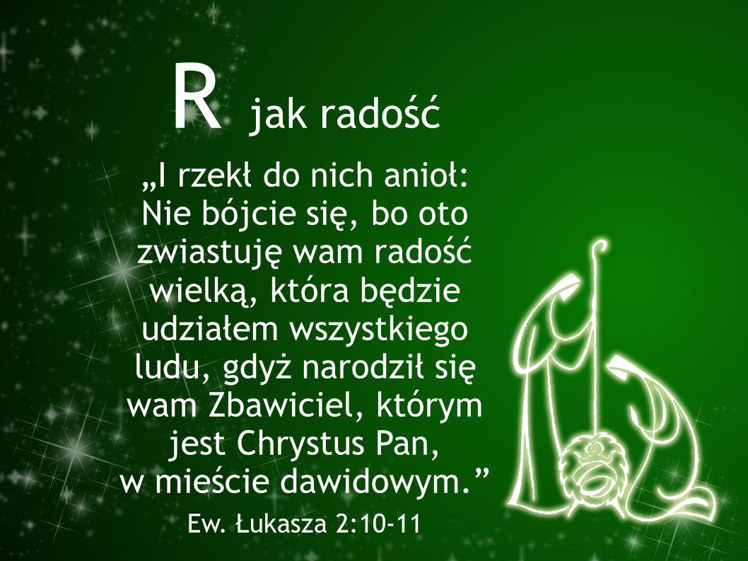 """R jak radość """"I rzekł do nich anioł: Nie bójcie się, bo oto zwiastuję wam radość wielką, która będzie udziałem wszystkiego ludu, gdyż narodził się wam"""