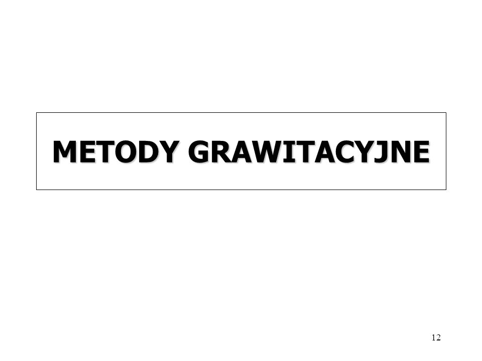 12 METODY GRAWITACYJNE