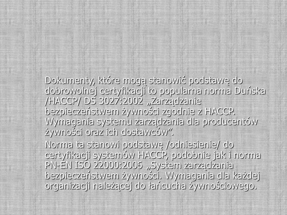 """Dokumenty, które mogą stanowić podstawę do dobrowolnej certyfikacji to popularna norma Duńska /HACCP/ DS 3027:2002 """"Zarządzanie bezpieczeństwem żywności zgodnie z HACCP."""