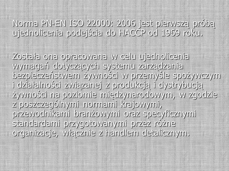 Norma PN-EN ISO 22000: 2006 jest pierwszą próbą ujednolicenia podejścia do HACCP od 1969 roku. Została ona opracowana w celu ujednolicenia wymagań dot