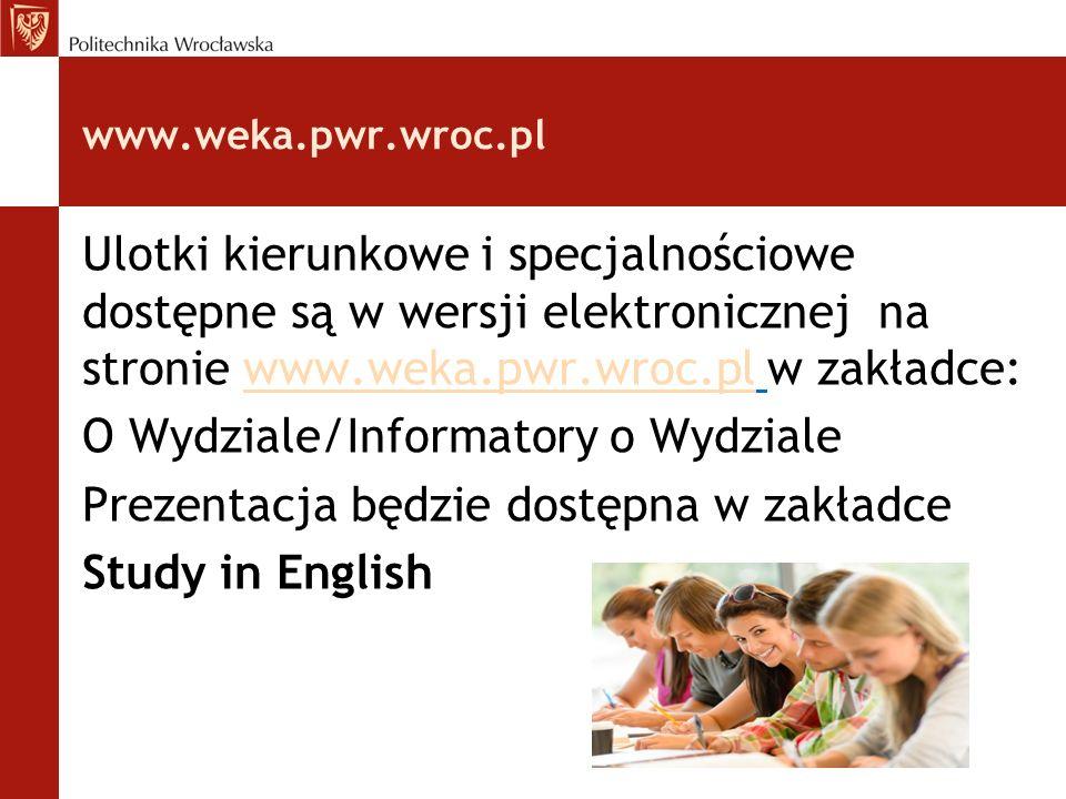 www.weka.pwr.wroc.pl Ulotki kierunkowe i specjalnościowe dostępne są w wersji elektronicznej na stronie www.weka.pwr.wroc.pl w zakładce:www.weka.pwr.w