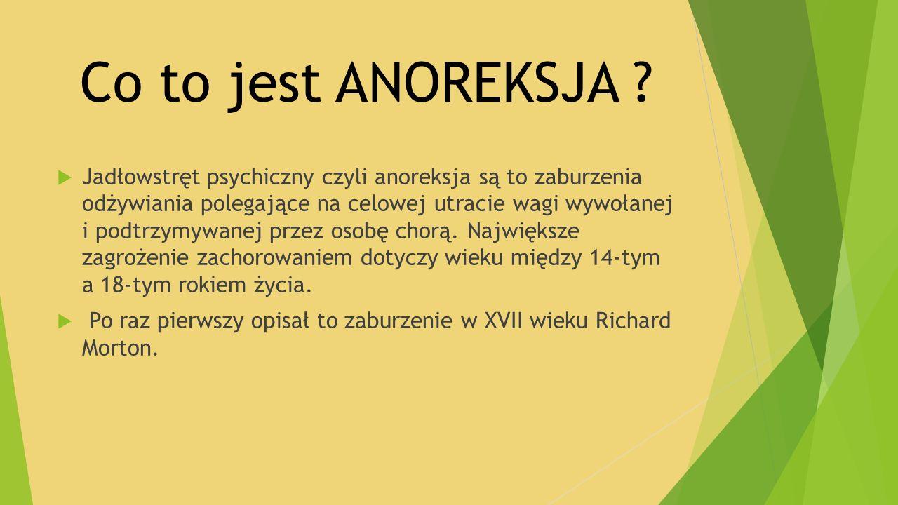 Co to jest ANOREKSJA ?  Jadłowstręt psychiczny czyli anoreksja są to zaburzenia odżywiania polegające na celowej utracie wagi wywołanej i podtrzymywa