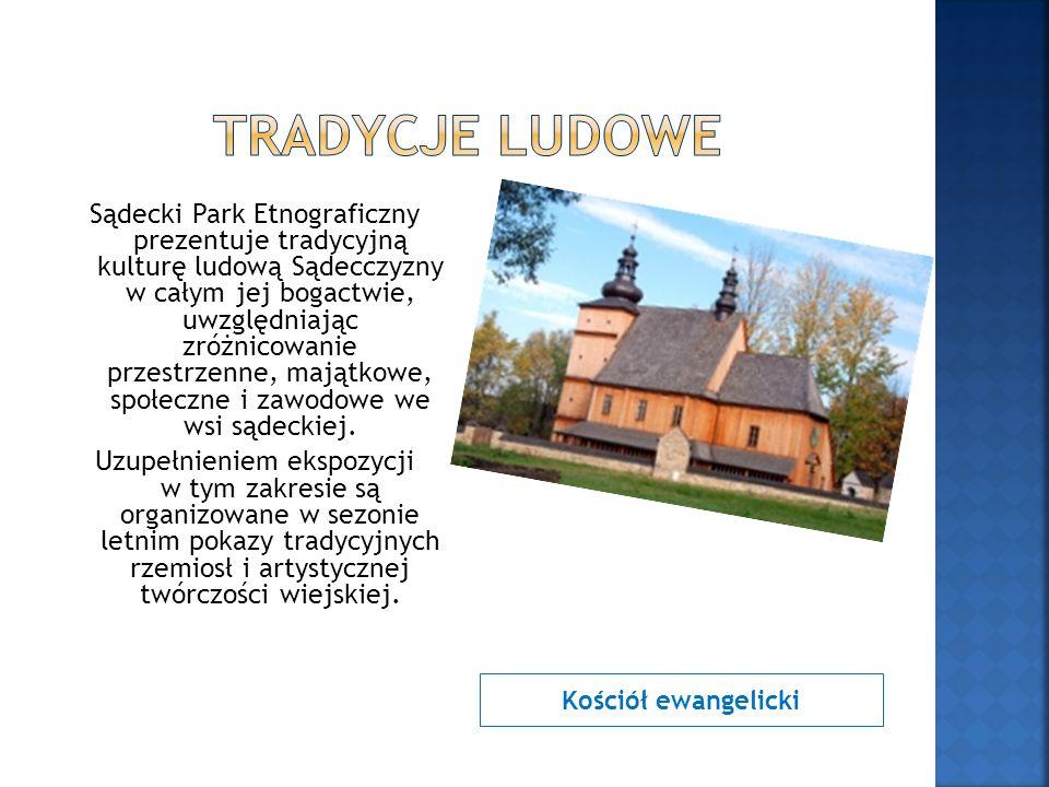 Kościół ewangelicki Sądecki Park Etnograficzny prezentuje tradycyjną kulturę ludową Sądecczyzny w całym jej bogactwie, uwzględniając zróżnicowanie prz