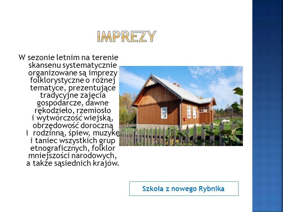 Szkoła z nowego Rybnika W sezonie letnim na terenie skansenu systematycznie organizowane są imprezy folklorystyczne o różnej tematyce, prezentujące tr