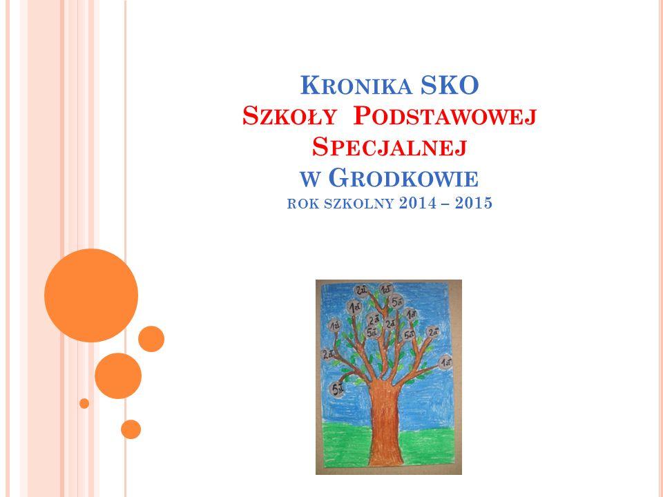 K RONIKA SKO S ZKOŁY P ODSTAWOWEJ S PECJALNEJ W G RODKOWIE ROK SZKOLNY 2014 – 2015