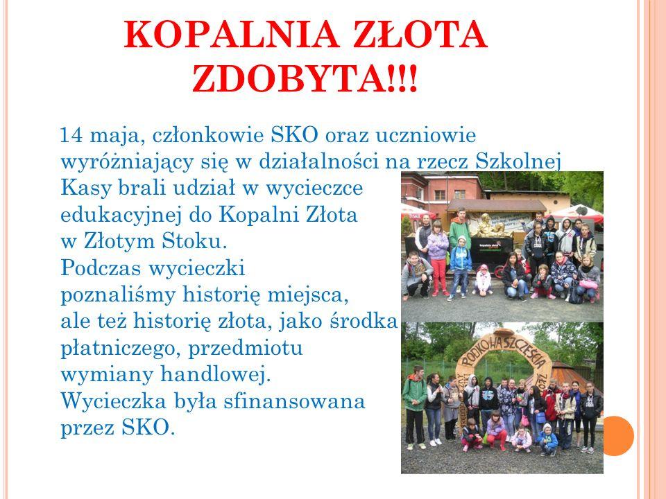 KOPALNIA ZŁOTA ZDOBYTA!!! 14 maja, członkowie SKO oraz uczniowie wyróżniający się w działalności na rzecz Szkolnej Kasy brali udział w wycieczce eduka