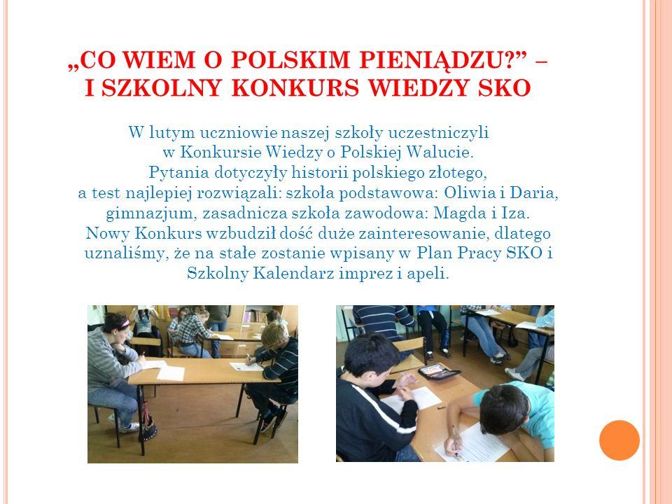 """""""CO WIEM O POLSKIM PIENIĄDZU?"""" – I SZKOLNY KONKURS WIEDZY SKO W lutym uczniowie naszej szkoły uczestniczyli w Konkursie Wiedzy o Polskiej Walucie. Pyt"""