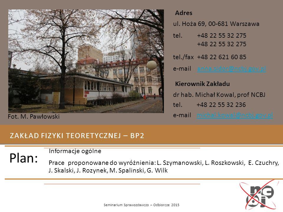ZAKŁAD FIZYKI TEORETYCZNEJ – BP2 Fot. M. Pawłowski Seminarium Sprawozdawczo – Odbiorcze 2015 Plan: Informacje ogólne Prace proponowane do wyróżnienia: