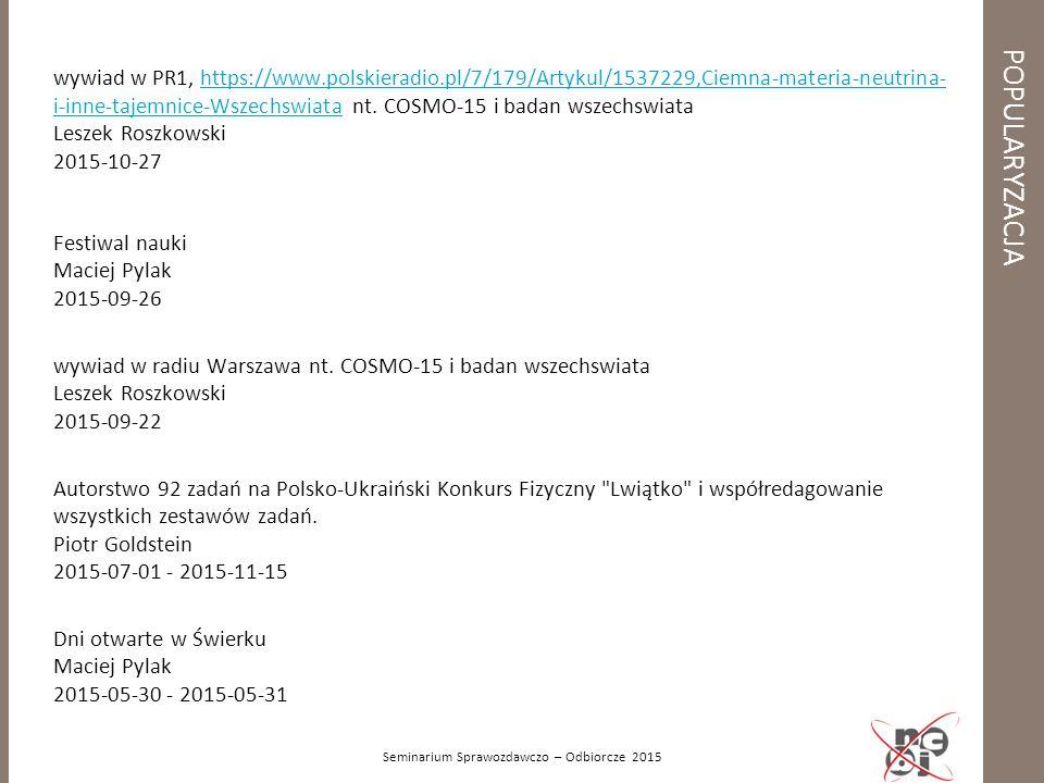 POPULARYZACJA Seminarium Sprawozdawczo – Odbiorcze 2015 wywiad w PR1, https://www.polskieradio.pl/7/179/Artykul/1537229,Ciemna-materia-neutrina- i-inn