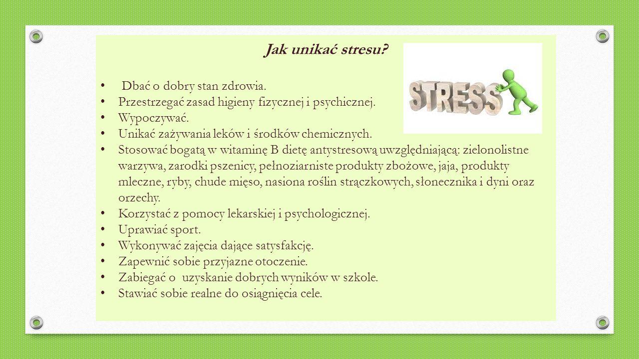 Jak unikać stresu? Dbać o dobry stan zdrowia. Przestrzegać zasad higieny fizycznej i psychicznej. Wypoczywać. Unikać zażywania leków i środków chemicz