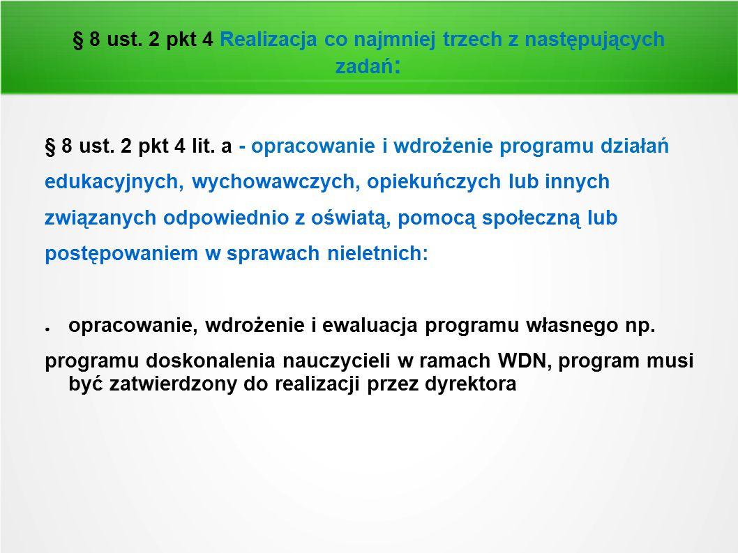 § 8 ust. 2 pkt 4 Realizacja co najmniej trzech z następujących zadań : § 8 ust. 2 pkt 4 lit. a - opracowanie i wdrożenie programu działań edukacyjnych