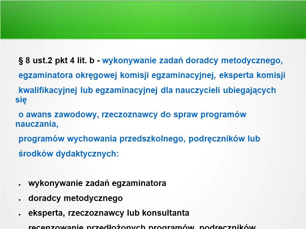 § 8 ust.2 pkt 4 lit. b - wykonywanie zadań doradcy metodycznego, egzaminatora okręgowej komisji egzaminacyjnej, eksperta komisji kwalifikacyjnej lub e